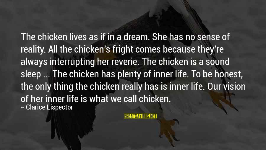 Plenty Of Sleep Sayings By Clarice Lispector: The chicken lives as if in a dream. She has no sense of reality. All