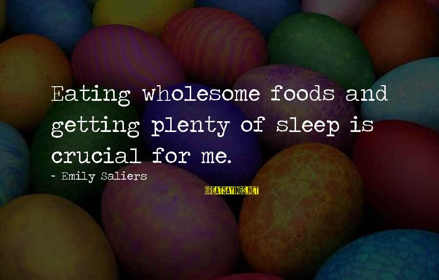 Plenty Of Sleep Sayings By Emily Saliers: Eating wholesome foods and getting plenty of sleep is crucial for me.