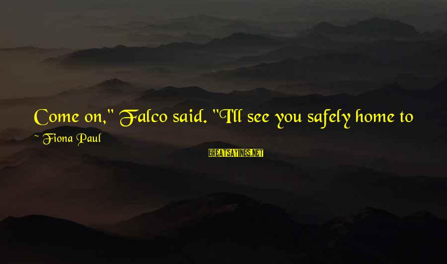 """Plenty Of Sleep Sayings By Fiona Paul: Come on,"""" Falco said. """"I'll see you safely home to your fancy sheets. I'd say"""