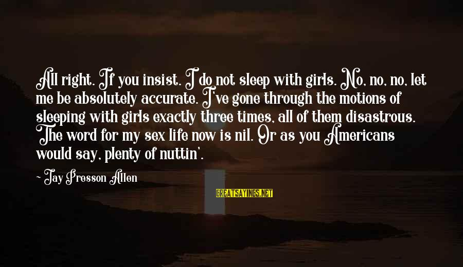 Plenty Of Sleep Sayings By Jay Presson Allen: All right. If you insist. I do not sleep with girls. No, no, no, let