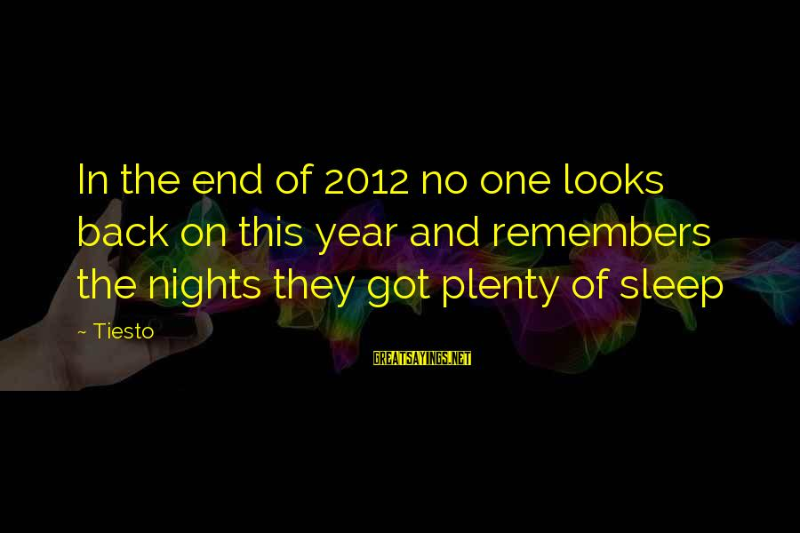 Plenty Of Sleep Sayings By Tiesto: In the end of 2012 no one looks back on this year and remembers the