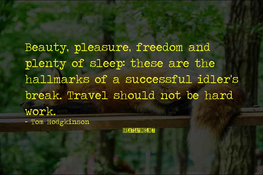 Plenty Of Sleep Sayings By Tom Hodgkinson: Beauty, pleasure, freedom and plenty of sleep: these are the hallmarks of a successful idler's