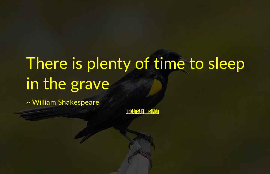 Plenty Of Sleep Sayings By William Shakespeare: There is plenty of time to sleep in the grave