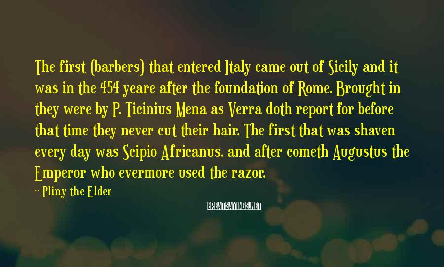 Pliny The Elder Sayings: The first (barbers) that entered Italy came out of Sicily and it was in the