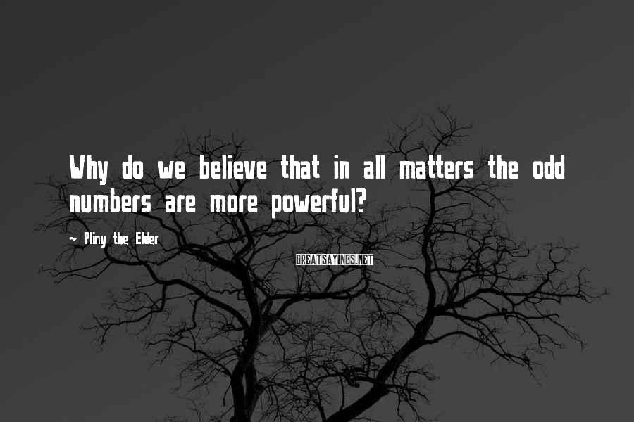 Pliny The Elder Sayings: Why do we believe that in all matters the odd numbers are more powerful?