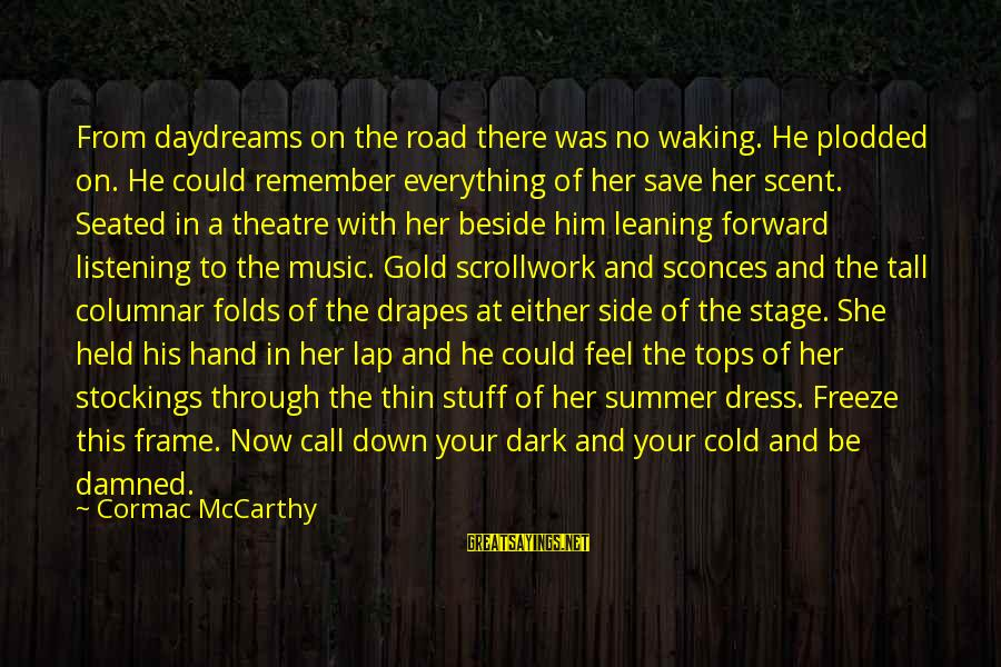 Plodded Sayings By Cormac McCarthy: From daydreams on the road there was no waking. He plodded on. He could remember