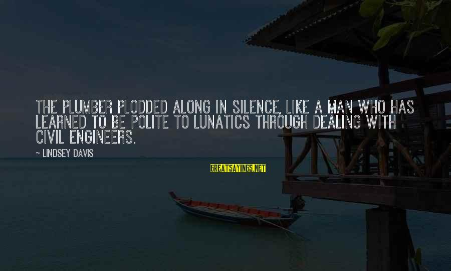 Plodded Sayings By Lindsey Davis: The plumber plodded along in silence, like a man who has learned to be polite