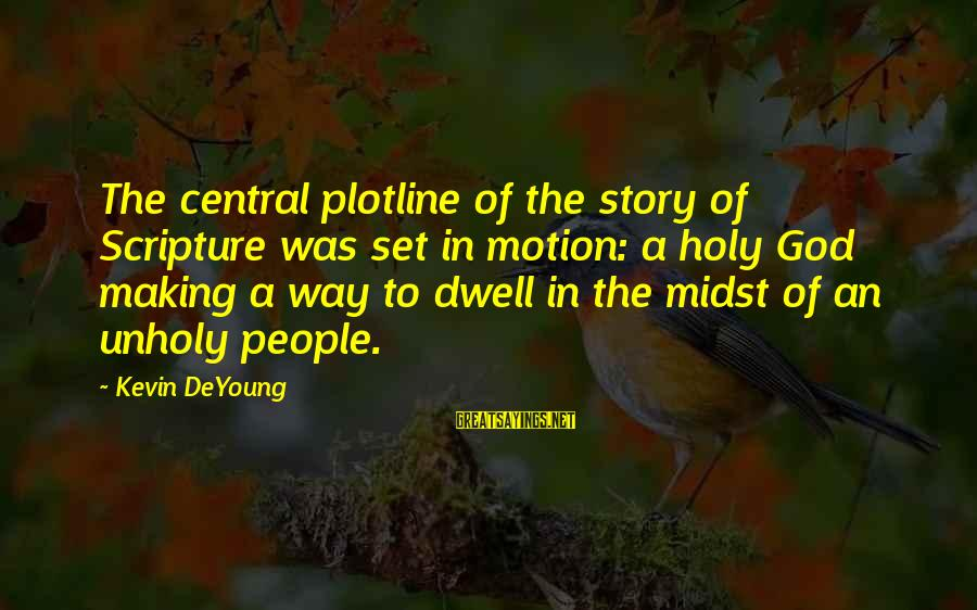 Plotline Sayings By Kevin DeYoung: The central plotline of the story of Scripture was set in motion: a holy God