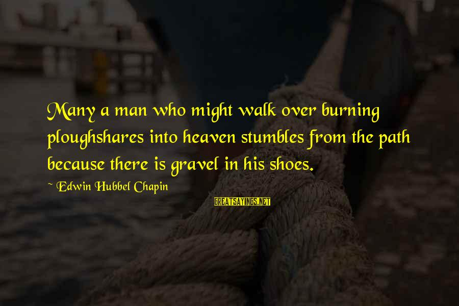 Ploughshares Sayings By Edwin Hubbel Chapin: Many a man who might walk over burning ploughshares into heaven stumbles from the path