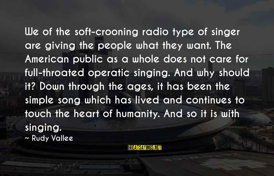 Ploughshares Sayings By Rudy Vallee: We of the soft-crooning radio type of singer are giving the people what they want.