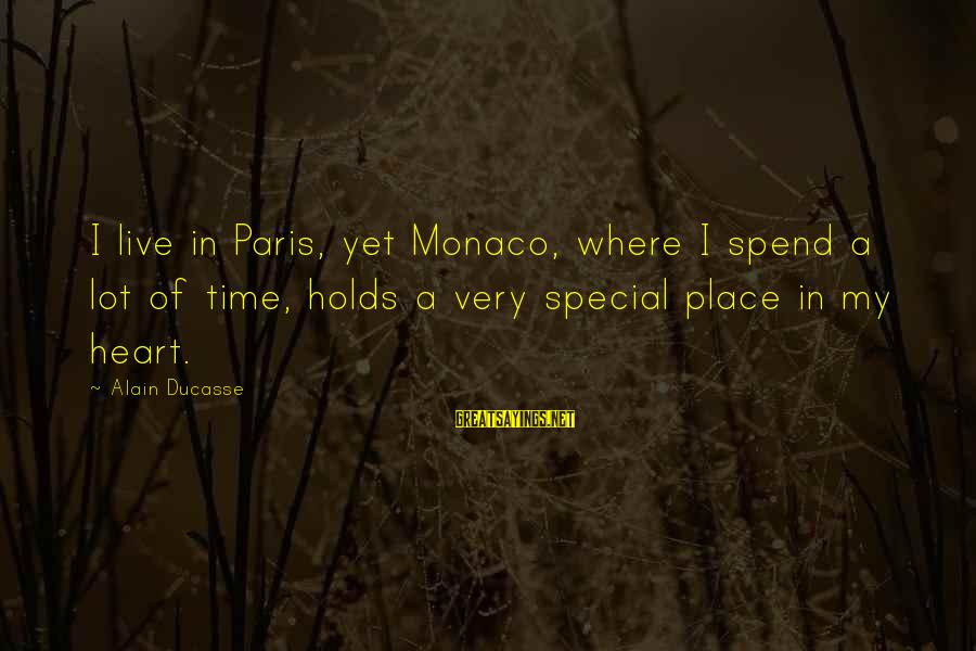 Plouton's Sayings By Alain Ducasse: I live in Paris, yet Monaco, where I spend a lot of time, holds a