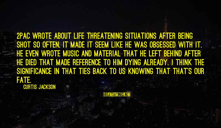 Plouton's Sayings By Curtis Jackson: 2Pac wrote about life threatening situations after being shot so often, it made it seem