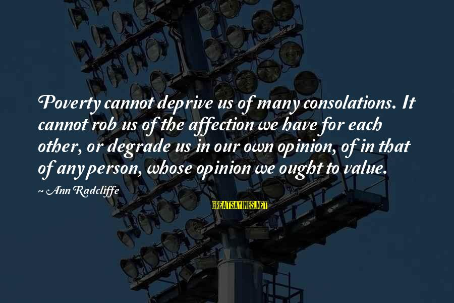 Plsce Sayings By Ann Radcliffe: Poverty cannot deprive us of many consolations. It cannot rob us of the affection we