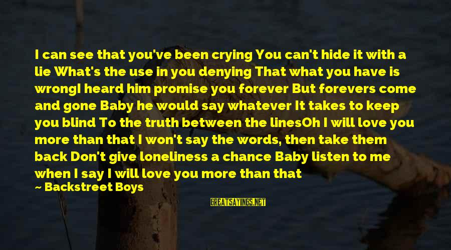 Plsce Sayings By Backstreet Boys: I can see that you've been crying You can't hide it with a lie What's