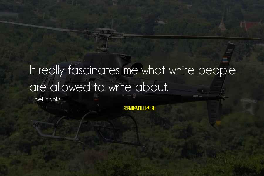 Plsce Sayings By Bell Hooks: It really fascinates me what white people are allowed to write about.