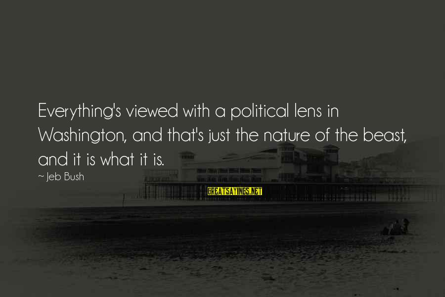 Plsce Sayings By Jeb Bush: Everything's viewed with a political lens in Washington, and that's just the nature of the