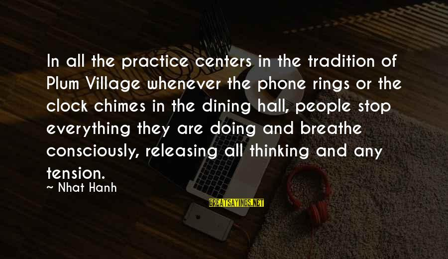 Plum Village Sayings By Nhat Hanh: In all the practice centers in the tradition of Plum Village whenever the phone rings