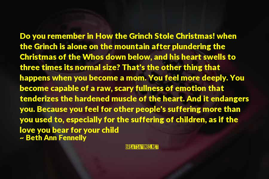 Plundering Sayings By Beth Ann Fennelly: Do you remember in How the Grinch Stole Christmas! when the Grinch is alone on