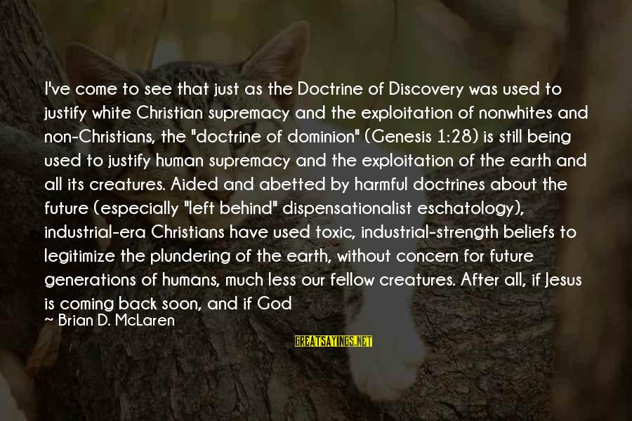 Plundering Sayings By Brian D. McLaren: I've come to see that just as the Doctrine of Discovery was used to justify