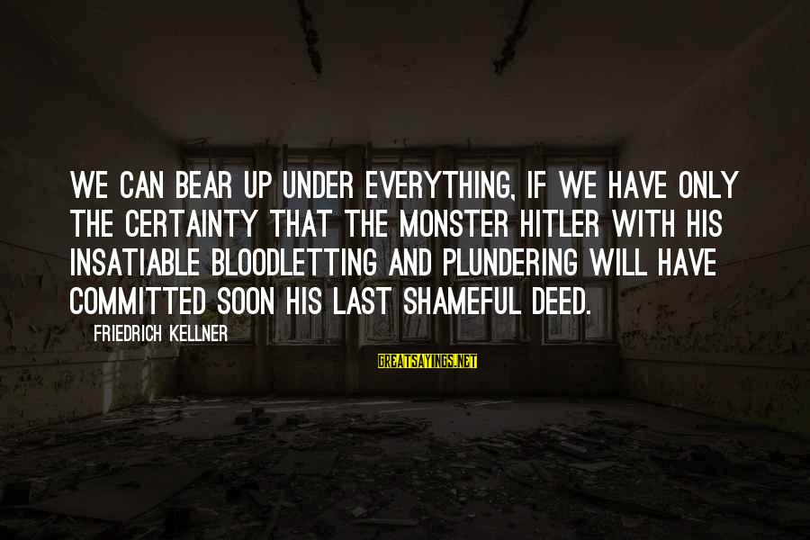 Plundering Sayings By Friedrich Kellner: We can bear up under everything, if we have only the certainty that the monster
