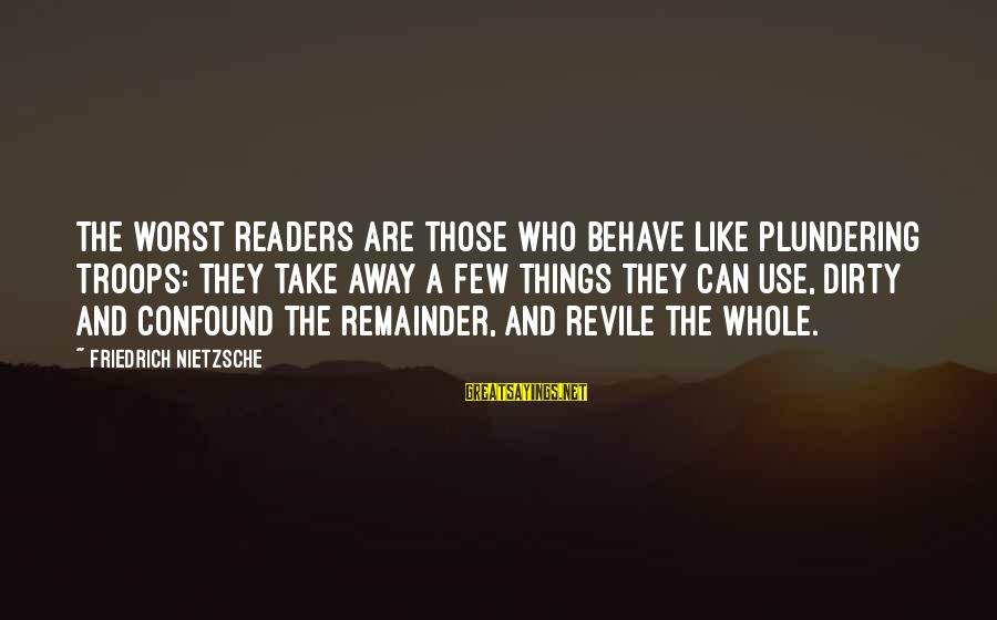 Plundering Sayings By Friedrich Nietzsche: The worst readers are those who behave like plundering troops: they take away a few
