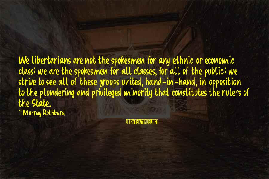 Plundering Sayings By Murray Rothbard: We libertarians are not the spokesmen for any ethnic or economic class; we are the