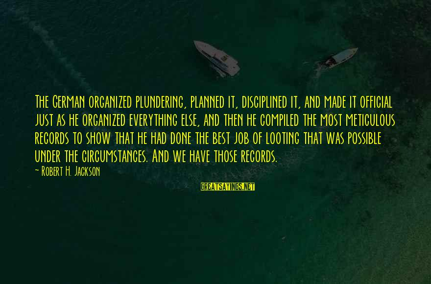 Plundering Sayings By Robert H. Jackson: The German organized plundering, planned it, disciplined it, and made it official just as he