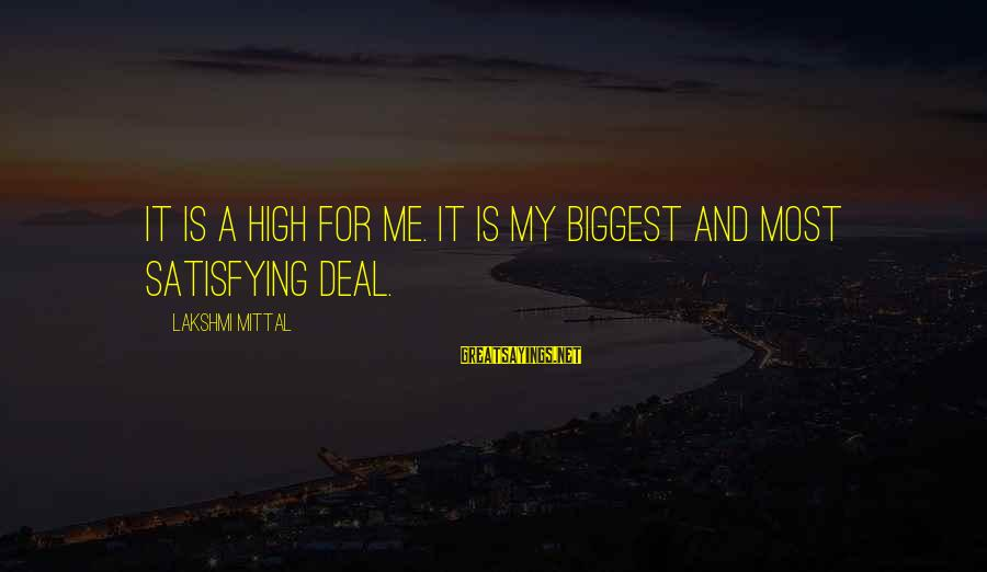 Pocahontas 1995 Sayings By Lakshmi Mittal: It is a high for me. It is my biggest and most satisfying deal.