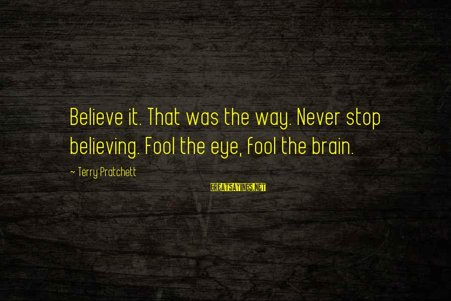 Pocahontas 1995 Sayings By Terry Pratchett: Believe it. That was the way. Never stop believing. Fool the eye, fool the brain.