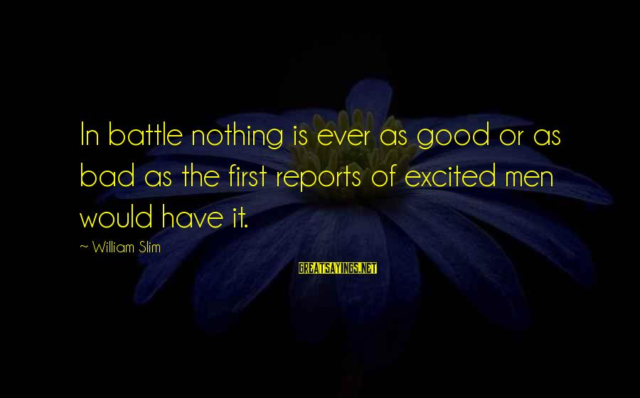Pocahontas 1995 Sayings By William Slim: In battle nothing is ever as good or as bad as the first reports of