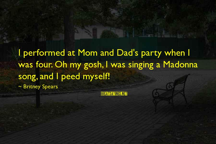 Pocoyo Sayings By Britney Spears: I performed at Mom and Dad's party when I was four. Oh my gosh, I