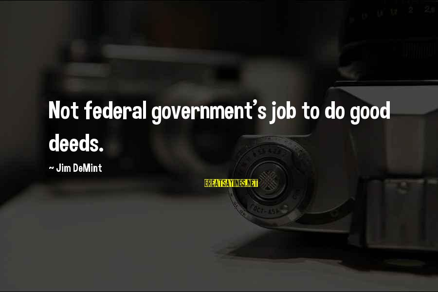Pocoyo Sayings By Jim DeMint: Not federal government's job to do good deeds.