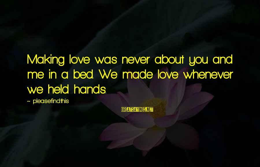 Pocoyo Sayings By Pleasefindthis: Making love was never about you and me in a bed. We made love whenever