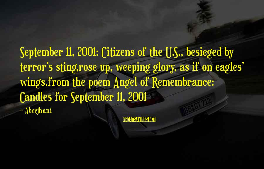 Poem Peace Sayings By Aberjhani: September 11, 2001: Citizens of the U.S., besieged by terror's sting,rose up, weeping glory, as