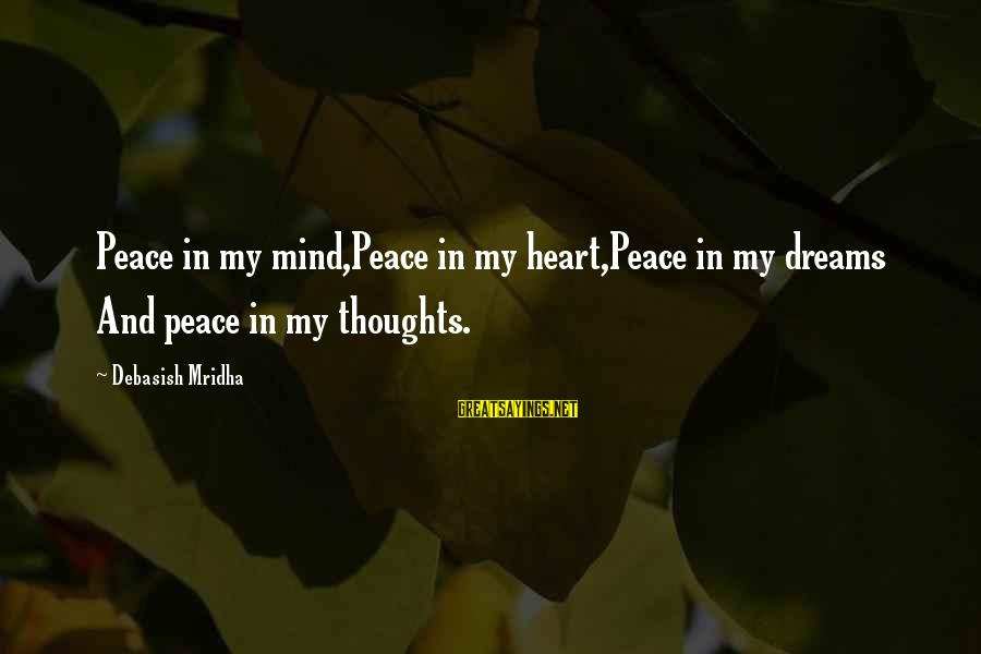 Poem Peace Sayings By Debasish Mridha: Peace in my mind,Peace in my heart,Peace in my dreams And peace in my thoughts.
