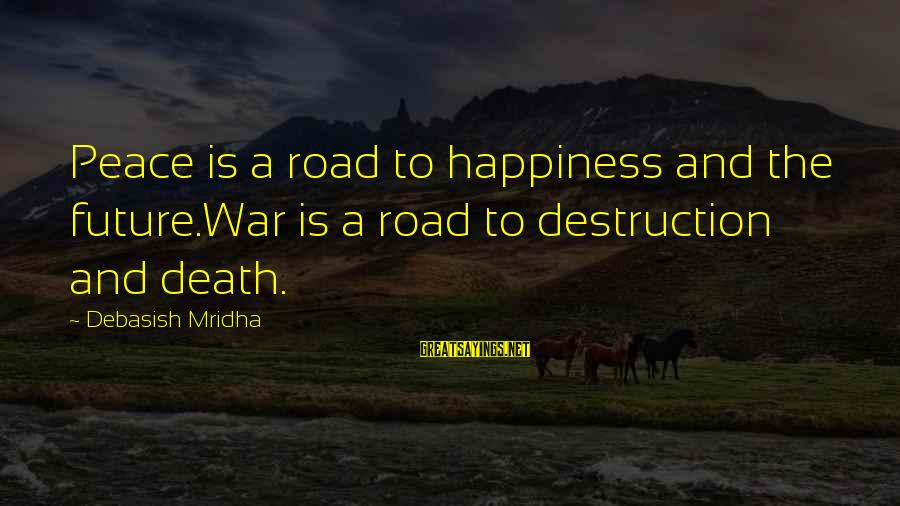 Poem Peace Sayings By Debasish Mridha: Peace is a road to happiness and the future.War is a road to destruction and