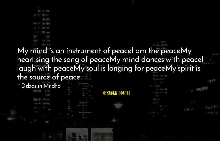 Poem Peace Sayings By Debasish Mridha: My mind is an instrument of peaceI am the peaceMy heart sing the song of