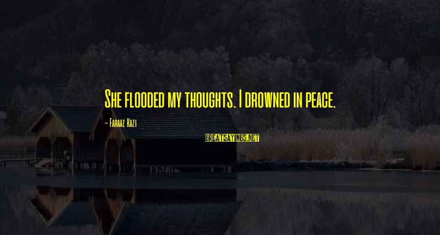 Poem Peace Sayings By Faraaz Kazi: She flooded my thoughts. I drowned in peace.