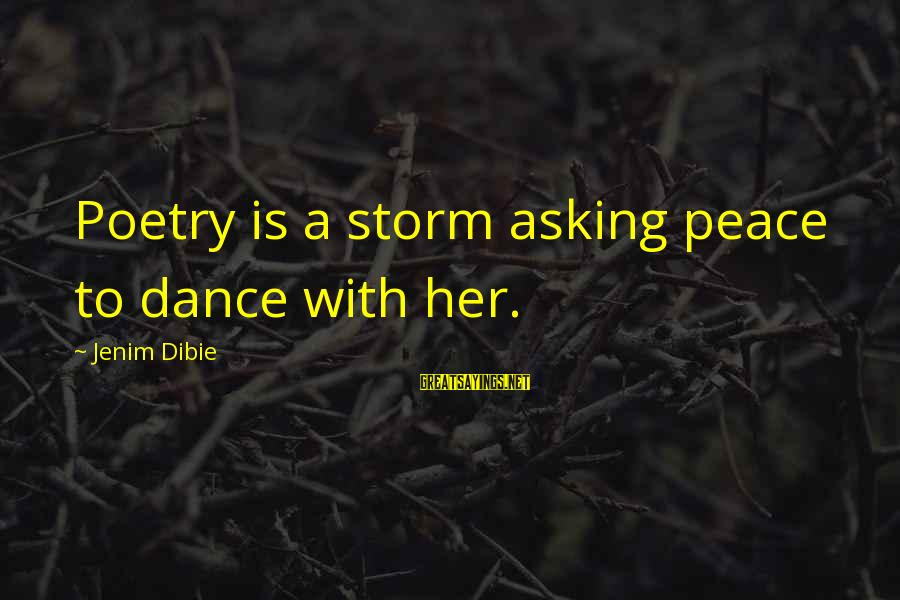 Poem Peace Sayings By Jenim Dibie: Poetry is a storm asking peace to dance with her.