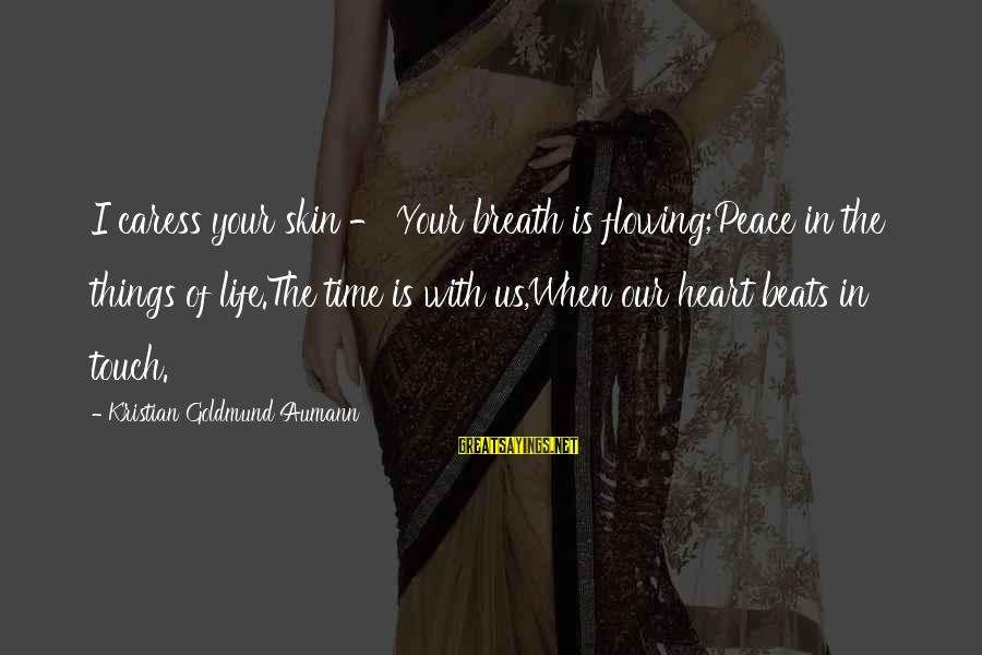 Poem Peace Sayings By Kristian Goldmund Aumann: I caress your skin - Your breath is flowing;Peace in the things of life.The time