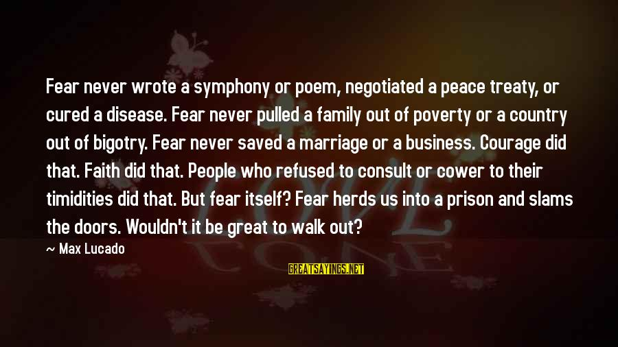 Poem Peace Sayings By Max Lucado: Fear never wrote a symphony or poem, negotiated a peace treaty, or cured a disease.