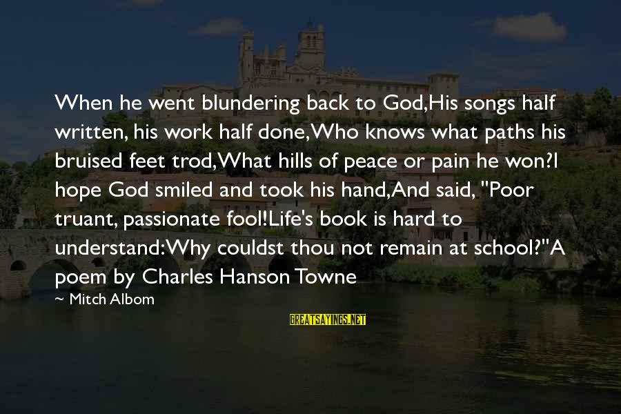 Poem Peace Sayings By Mitch Albom: When he went blundering back to God,His songs half written, his work half done,Who knows