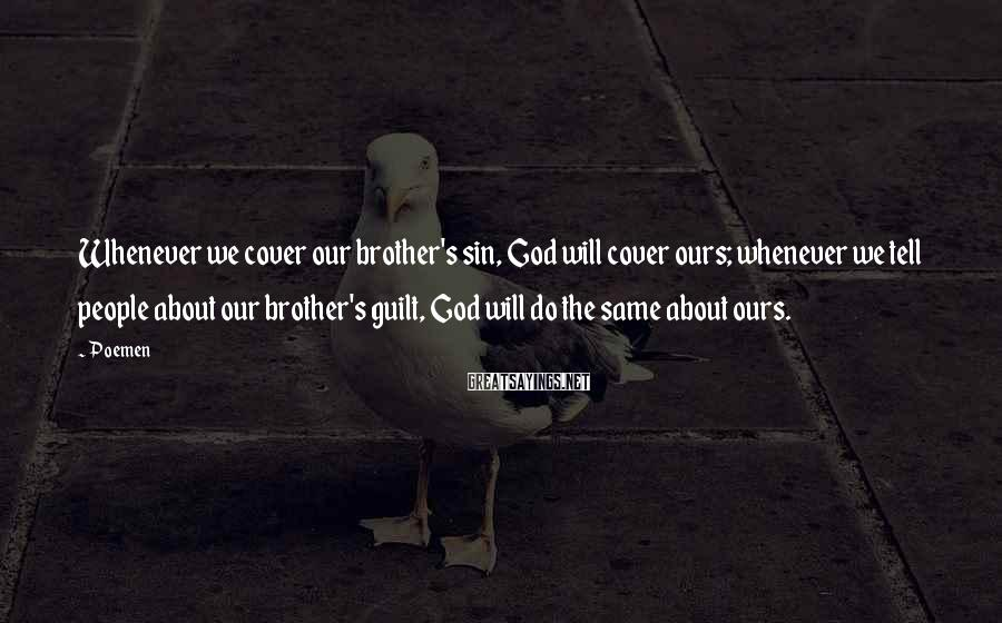 Poemen Sayings: Whenever we cover our brother's sin, God will cover ours; whenever we tell people about