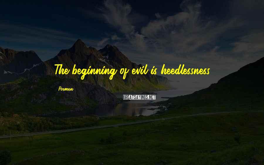 Poemen Sayings: The beginning of evil is heedlessness.