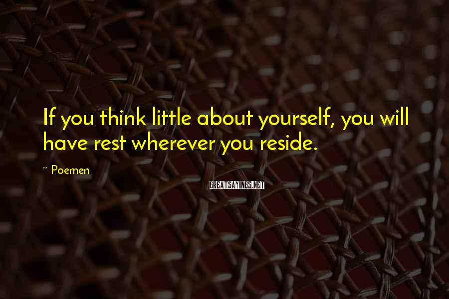 Poemen Sayings: If you think little about yourself, you will have rest wherever you reside.