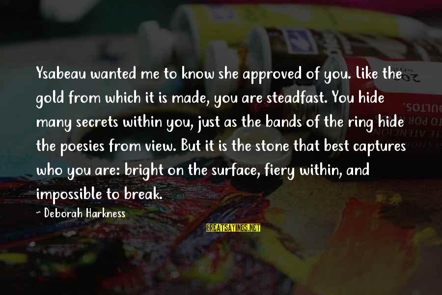 Poesies Sayings By Deborah Harkness: Ysabeau wanted me to know she approved of you. Like the gold from which it