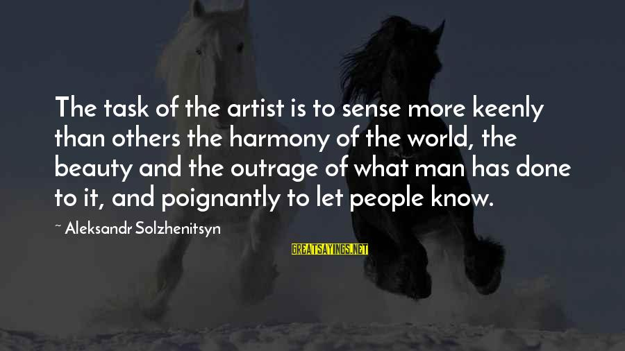 Poignantly Sayings By Aleksandr Solzhenitsyn: The task of the artist is to sense more keenly than others the harmony of