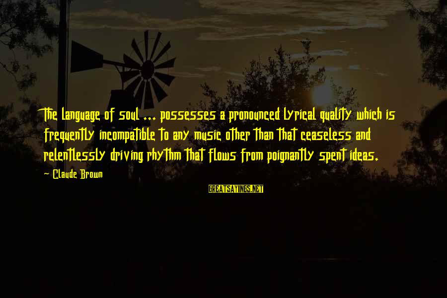 Poignantly Sayings By Claude Brown: The language of soul ... possesses a pronounced lyrical quality which is frequently incompatible to