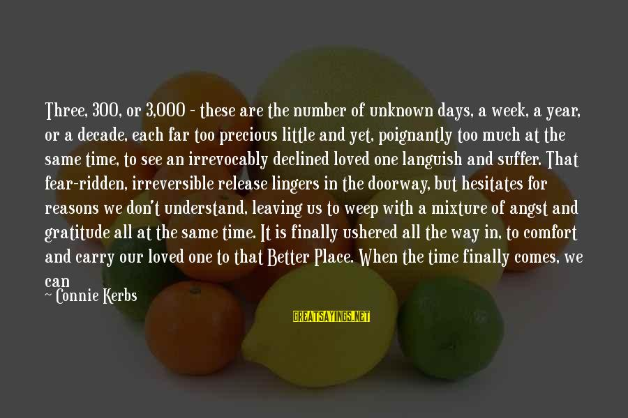 Poignantly Sayings By Connie Kerbs: Three, 300, or 3,000 - these are the number of unknown days, a week, a