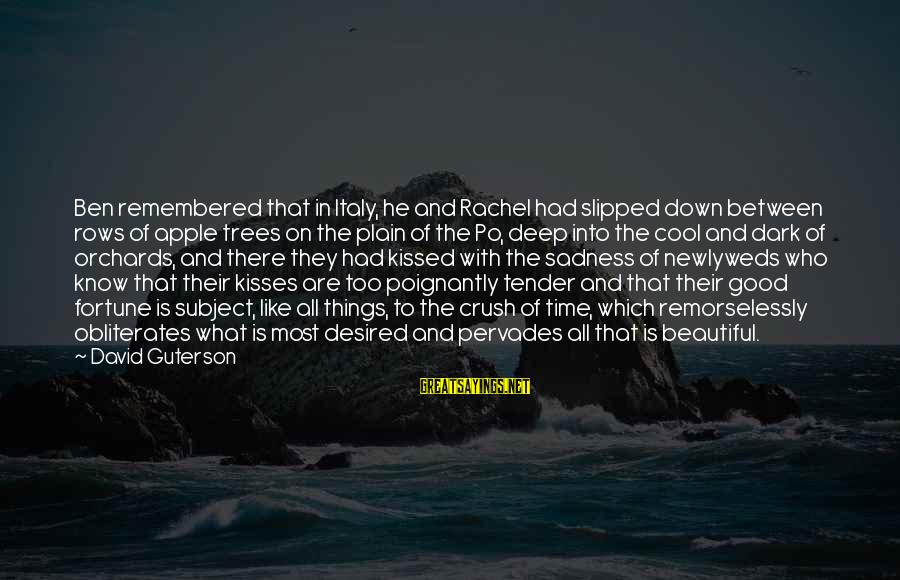 Poignantly Sayings By David Guterson: Ben remembered that in Italy, he and Rachel had slipped down between rows of apple
